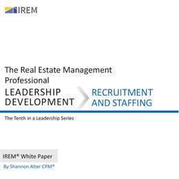 IREM White Paper on Leadership Development: Recruitment and Staffing (Download)