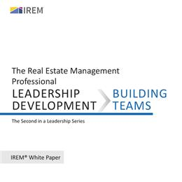 IREM White Paper on Leadership Development: Building Teams  (Download)