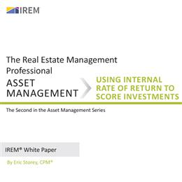 IREM Asset Management White Paper: Using Internal Rate of Return (IRR) to Score Investments