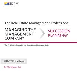IREM White Paper on Managing the Management Company: Succession Planning