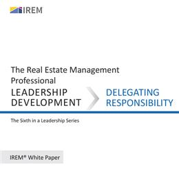 IREM White Paper on Leadership Development: Delegating Responsibility (Download)